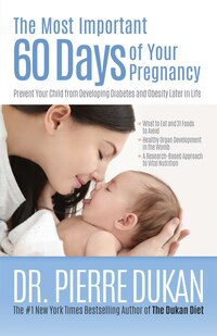 The Most Important 60 Days of Your Pregnancy: Prevent Your Child from Developing Diabetes and…