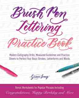 Brush Pen Lettering Practice Book: Modern Calligraphy Drills, Measured Guidelines and Practice Sheets to Perfect Your Basic Strokes, L by Grace Song