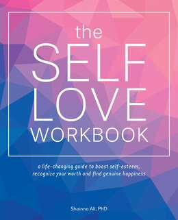 Book The Self-Love Workbook: A Life-changing Guide To Boost Self-esteem, Recognize Your Worth And Find… by Shainna Ali