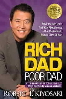 Rich Dad Poor Dad: What the Rich Teach Their Kids About Money That the Poor and Middle Class Do Not! de Robert T. Kiyosaki