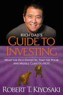 Rich Dad's Guide to Investing: What the Rich Invest in, That the Poor and the Middle Class Do Not! by Robert T. Kiyosaki