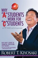 "Why ""A"" Students Work for ""C"" Students and Why ""B"" Students Work for the Government: Rich Dad's…"