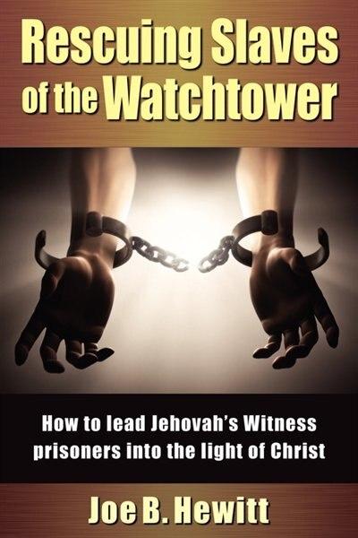 Rescuing Slaves Of The Watchtower by Joe B. Hewitt