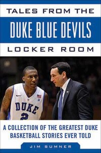 Tales from the Duke Blue Devils Locker Room: A Collection of the Greatest Duke Basketball Stories…
