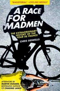 A Race for Madmen: The History of the Tour de France