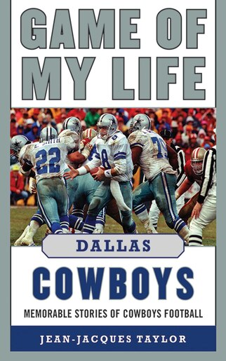 Game of My Life Dallas Cowboys: Memorable Stories of Cowboys Football by Jean-Jacques Taylor