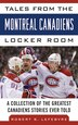 Tales from the Montreal Canadiens Locker Room: A Collection of the Greatest Canadiens Stories Ever Told by Robert S. Lefebvre