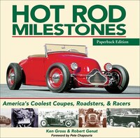 Hot Rod Milestones: America's Coolest Coupes, Roadsters, And Racers