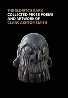 The Eldritch Dark: Collected Prose Poems and Artwork of Clark Ashton Smith