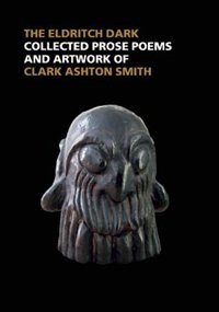 In The Realms Of Mystery And Wonder: The Prose Poems And Artwork Of Clark Ashton Smith: Collected…