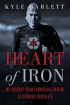 Heart of Iron: My Journey from Transplant Patient to Ironman Triathlete