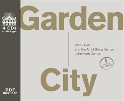 Garden City: Work, Rest, And The Art Of Being Human. by John Mark Comer