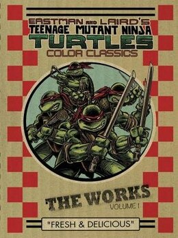 Book Teenage Mutant Ninja Turtles: The Works Volume 1 by Kevin B. Eastman