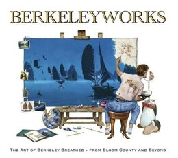 Book Berkeleyworks: The Art Of Berkeley Breathed: From Bloom County And Beyond by Berkeley Breathed