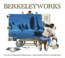 Berkeleyworks: The Art Of Berkeley Breathed: From Bloom County And Beyond: From Bloom County And…