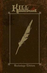 Kill Shakespeare: Backstage Edition Volume 1: Backstage Edition Volume 1