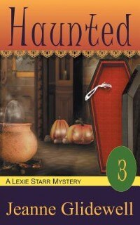 Haunted (a Lexie Starr Mystery, Book 3) by Jeanne Glidewell