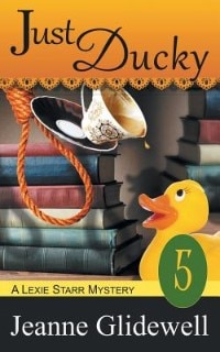 Just Ducky (A Lexie Starr Mystery, Book 5) by Jeanne Glidewell