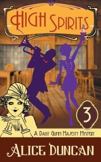 High Spirits (A Daisy Gumm Majesty Mystery, Book 3) by Alice Duncan
