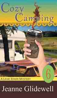 Cozy Camping (A Lexie Starr Mystery, Book 6) by Jeanne Glidewell