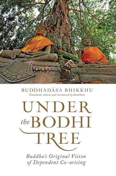 Under the Bodhi Tree: Buddha's Original Vision of Dependent Co-arising by Buddhadasa