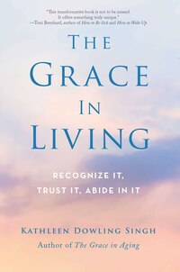 The Grace In Living: Recognize It, Trust It, Abide in It
