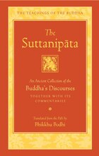 The Suttanipata: An Ancient Collection of the Buddha's Discourses and Its Canonical Commentaries