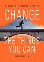Change The Things You Can: Dealing With Difficult People