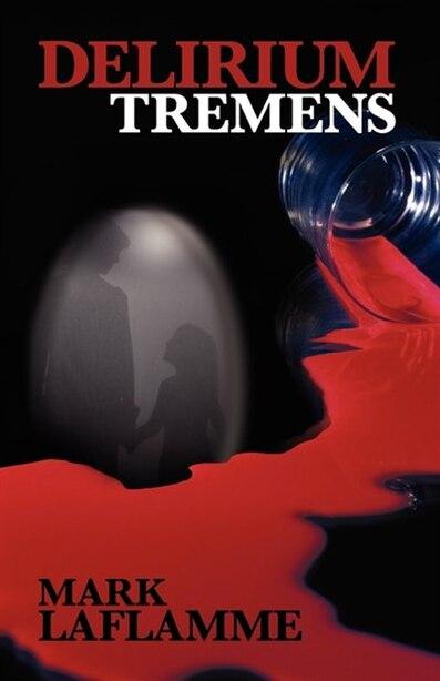 Delirium Tremens by Mark Laflamme