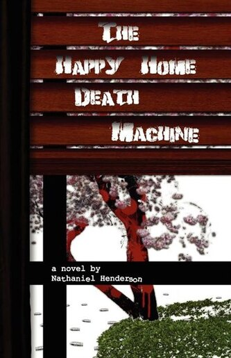 The Happy Home Death Machine by Nathaniel Henderson