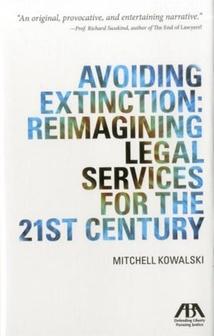 Avoiding Extinction: Reimagining Legal Services For The 21st Century by Mitchell Kowalski
