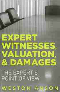Expert Witnesses, Valuation, And Damages: The Expert's Point Of View by Weston Anson