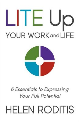 Book Lite Up Your Work And Life: 6 Essentials To Expressing Your Full Potential by Helen Roditis