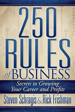 Book 250 Rules Of Business: Secrets To Growing Your Career And Profits by Steven Schragis