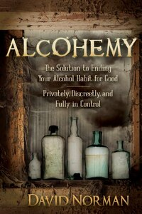 Alcohemy: The Solution To Ending Your Alcohol Habit For Good-privately, Discreetly, And Fully In…