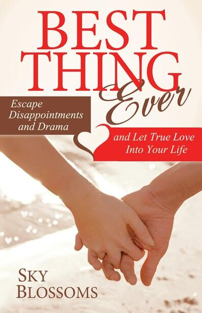 Best Thing Ever: Escape Disappointments And Drama And Let True Love Into Your Life by Sky Blossoms