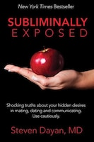 Subliminally Exposed: Shocking Truths About Your Hidden Desires In Mating, Dating And Communicating…