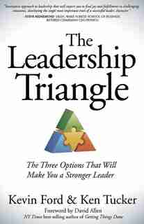 The Leadership Triangle: The Three Options That Will Make You A Stronger Leader by Kevin Ford