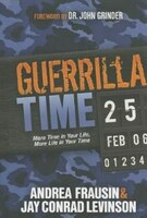 Guerrilla Time: More Time In Your Life, More Life In Your Time