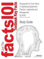 Studyguide For Core Topics In Operating Department Practice: Leadership And Management By Paul…