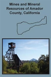 Mines and Mineral Resources of Amador County, California by Denton W Carlson