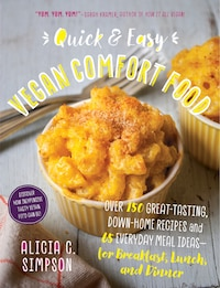 Quick and Easy Vegan Comfort Food: 65 Everyday Meal Ideas for Breakfast, Lunch and Dinner With Over…