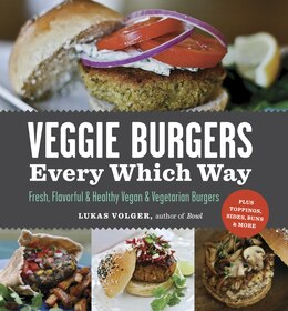 Book Veggie Burgers Every Which Way: Fresh, Flavorful and Healthy Vegan and Vegetarian Burgers-Plus… by Lukas Volger