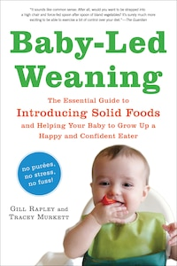 Baby-Led Weaning: The Essential Guide to Introducing Solid Foods-and Helping Your Baby to Grow Up a…