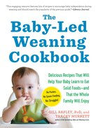 The Baby-Led Weaning Cookbook: 130 Recipes That Will Help Your Baby Learn to Eat Solid Foods-and…