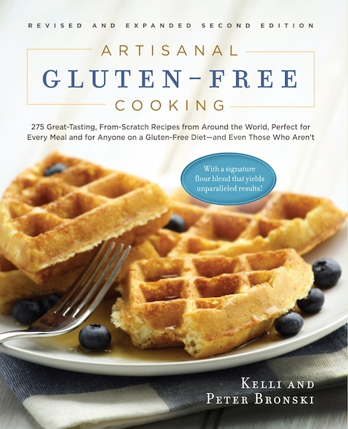 Artisanal Gluten-Free Cooking: 275 Great-Tasting, From-Scratch Recipes from Around the World, Perfect for Every Meal and for Anyon by Kelli Bronski