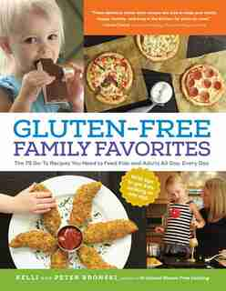 Gluten-Free Family Favorites: 75 Go-To Recipes to Feed Kids and Adults All Day, Every Day by Kelli Bronski