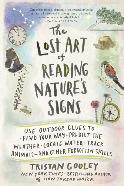 The Lost Art of Reading Nature's Signs: Use Outdoor Clues to Find Your Way, Predict the Weather, Locate Water, Track Animals—and Oth de Tristan Gooley