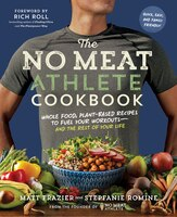 The No Meat Athlete Cookbook: Whole Food, Plant-Based Recipes to Fuel Your Workouts—and the…