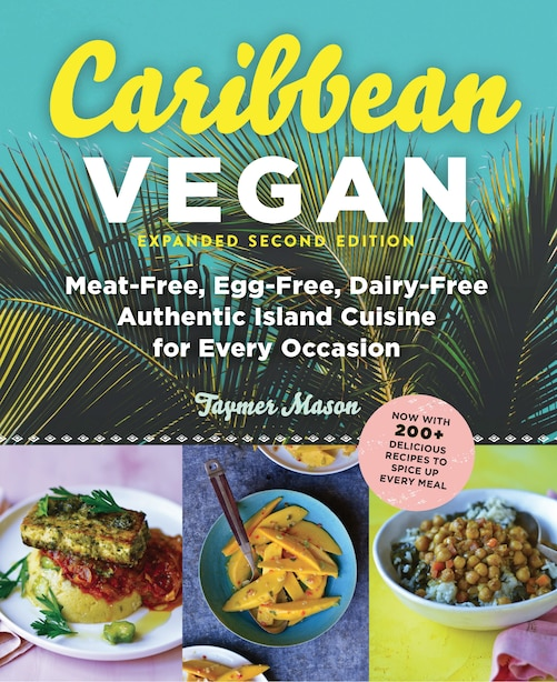 Caribbean Vegan: Meat-Free, Egg-Free, Dairy-Free Authentic Island Cuisine for Every Occasion by Taymer Mason